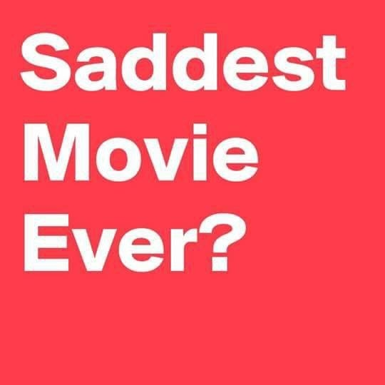 Saddest Movie Ever?