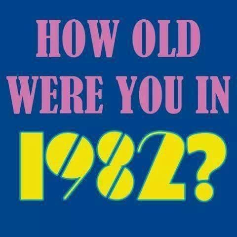 How old were you in 1982?