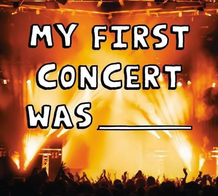 My First Concert was _______